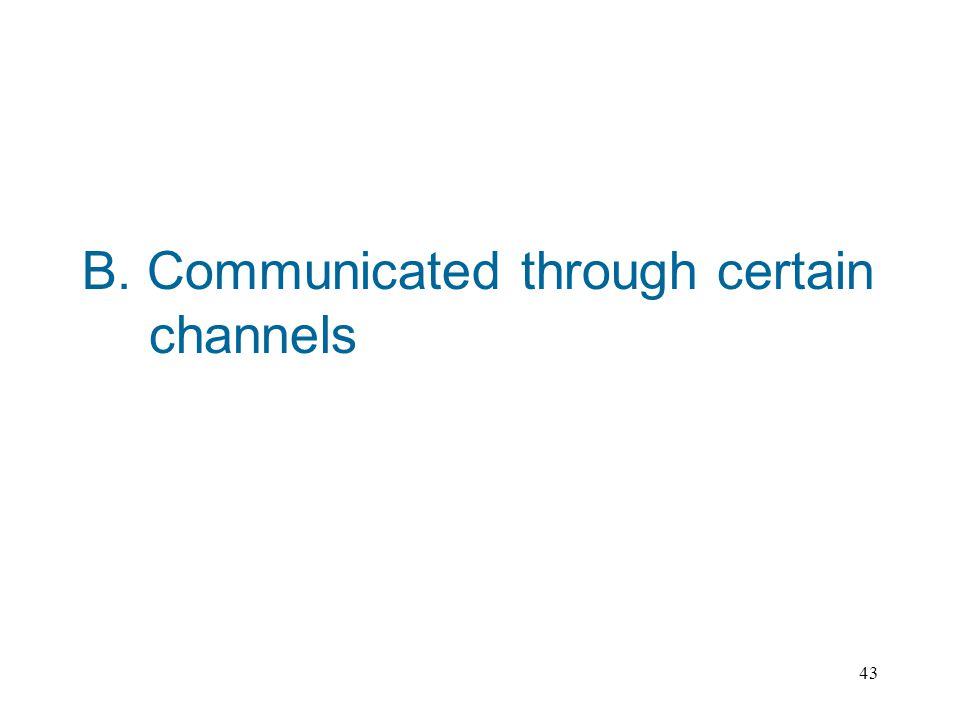 43 B. Communicated through certain channels