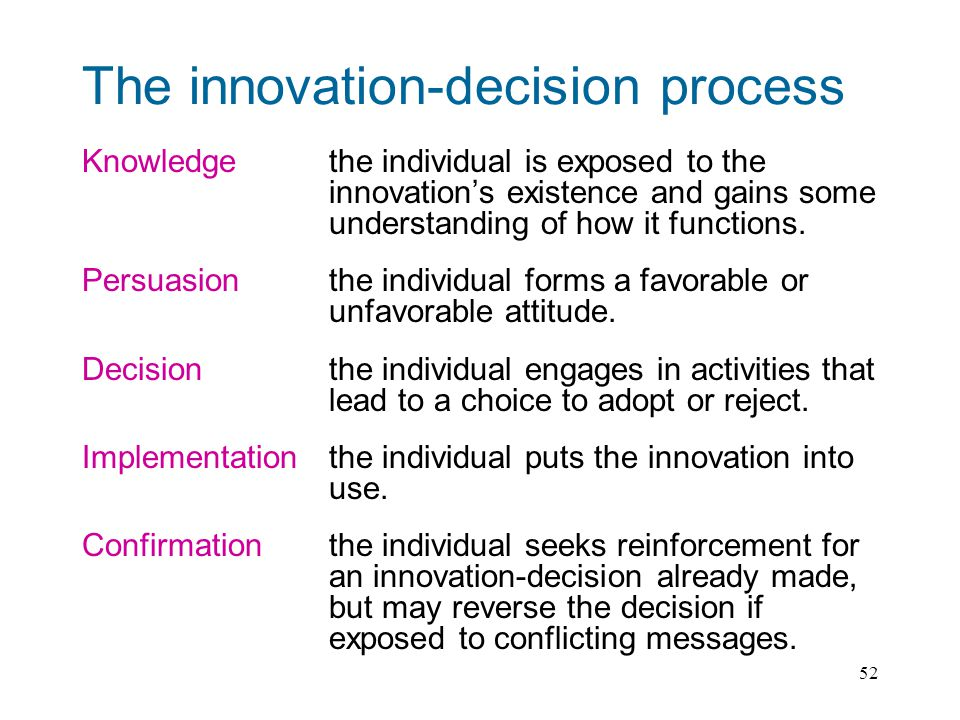 52 The innovation-decision process Knowledge the individual is exposed to the innovations existence and gains some understanding of how it functions.