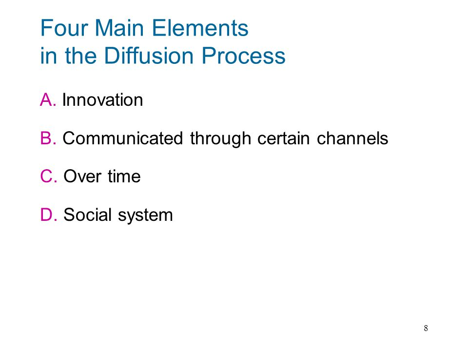8 Four Main Elements in the Diffusion Process A.Innovation B.