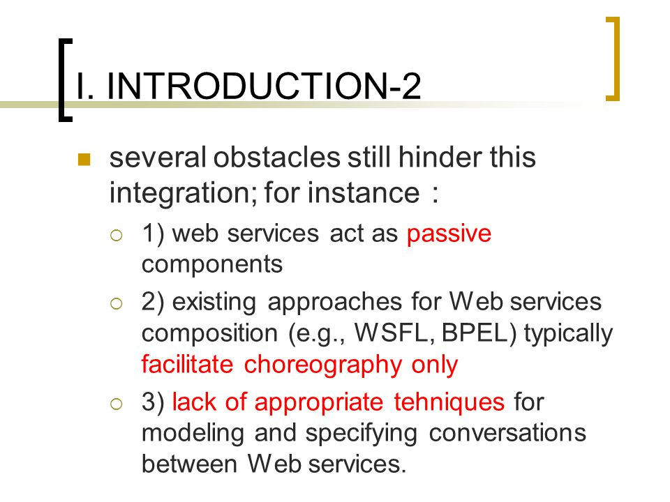 I. INTRODUCTION-2 several obstacles still hinder this integration; for instance 1) web services act as passive components 2) existing approaches for W