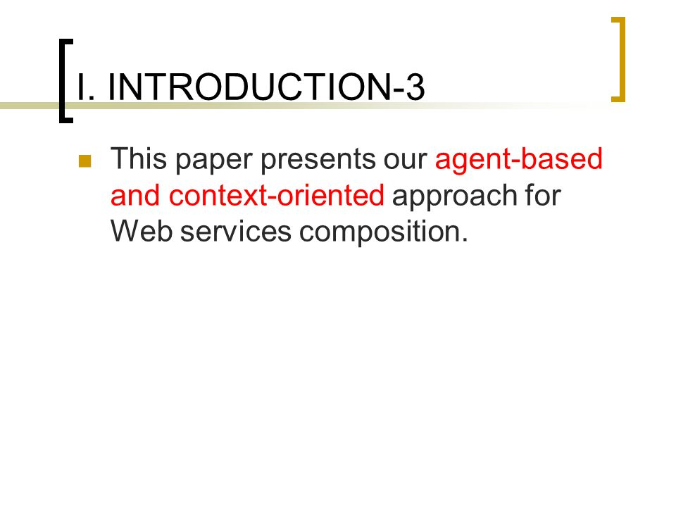 I. INTRODUCTION-3 This paper presents our agent-based and context-oriented approach for Web services composition.