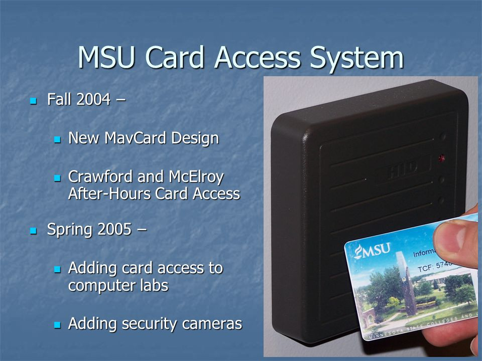MSU Card Access System Fall 2004 – Fall 2004 – New MavCard Design New MavCard Design Crawford and McElroy After-Hours Card Access Crawford and McElroy