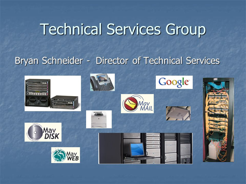 Technical Services Group Computer Systems and Network Systems Infrastructure Computer Systems and Network Systems Infrastructure Local Area Network / Internet Service Local Area Network / Internet Service ResNet Network / Internet Proposal ResNet Network / Internet Proposal Remote Access Services Remote Access Services Card Access System Card Access System Phone System Phone System MavNET Wireless Network MavNET Wireless Network MavPRINT Student Tech Fee Supported Printing MavPRINT Student Tech Fee Supported Printing MavMAIL E-mail / Calendar System MavMAIL E-mail / Calendar System MavDISK Campus File Server MavDISK Campus File Server