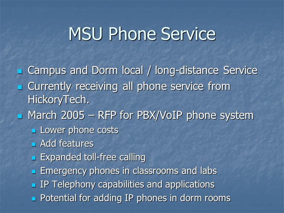 MSU Phone Service Campus and Dorm local / long-distance Service Campus and Dorm local / long-distance Service Currently receiving all phone service fr