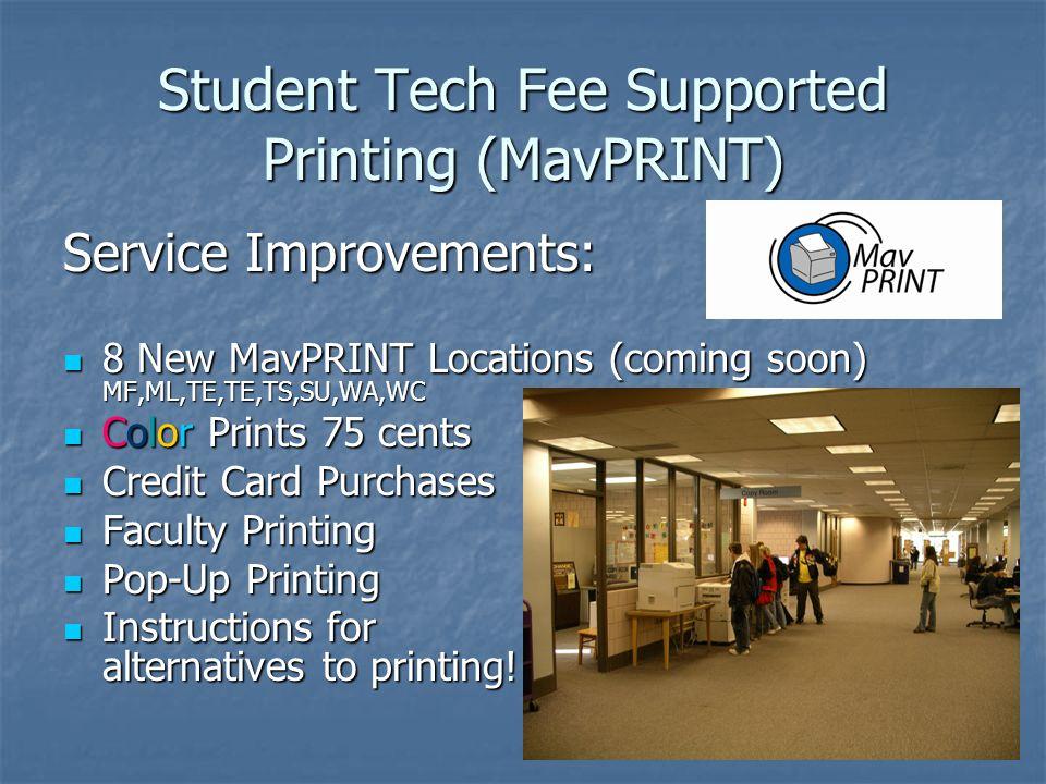 Student Tech Fee Supported Printing (MavPRINT) Service Improvements: 8 New MavPRINT Locations (coming soon) MF,ML,TE,TE,TS,SU,WA,WC 8 New MavPRINT Loc