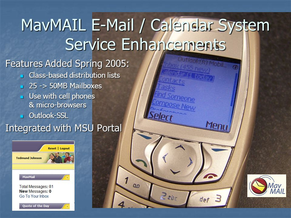 MavMAIL E-Mail / Calendar System Service Enhancements Features Added Spring 2005: Class-based distribution lists Class-based distribution lists 25 ->