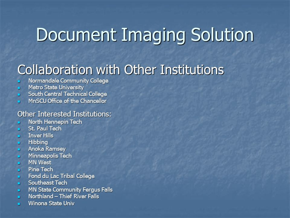 Document Imaging Solution Collaboration with Other Institutions Normandale Community College Normandale Community College Metro State University Metro