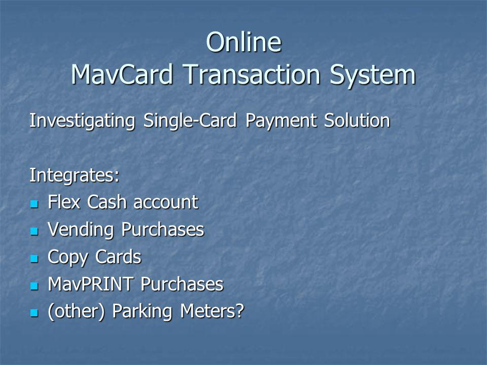 Online MavCard Transaction System Investigating Single-Card Payment Solution Integrates: Flex Cash account Flex Cash account Vending Purchases Vending