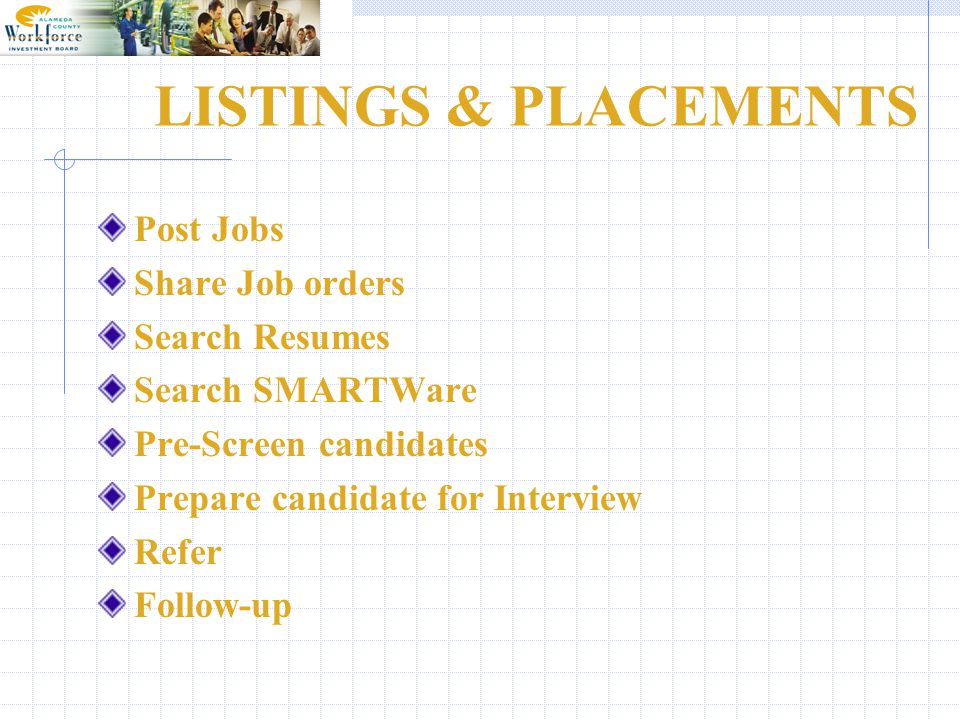 LISTINGS & PLACEMENTS Post Jobs Share Job orders Search Resumes Search SMARTWare Pre-Screen candidates Prepare candidate for Interview Refer Follow-up