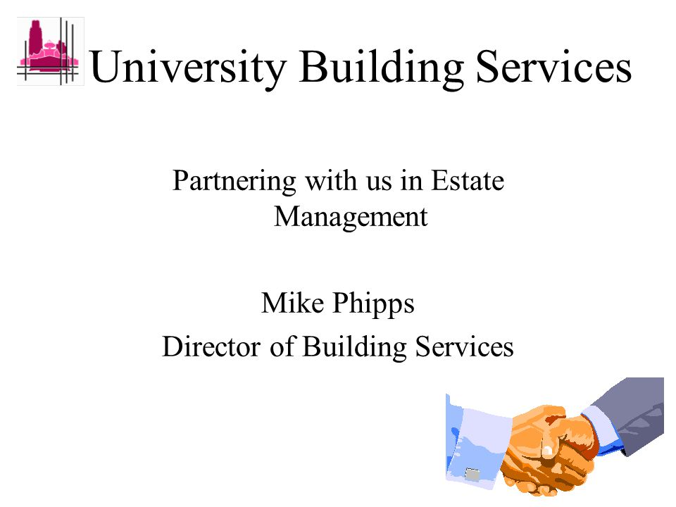 University Building Services Partnering with us in Estate Management Mike Phipps Director of Building Services