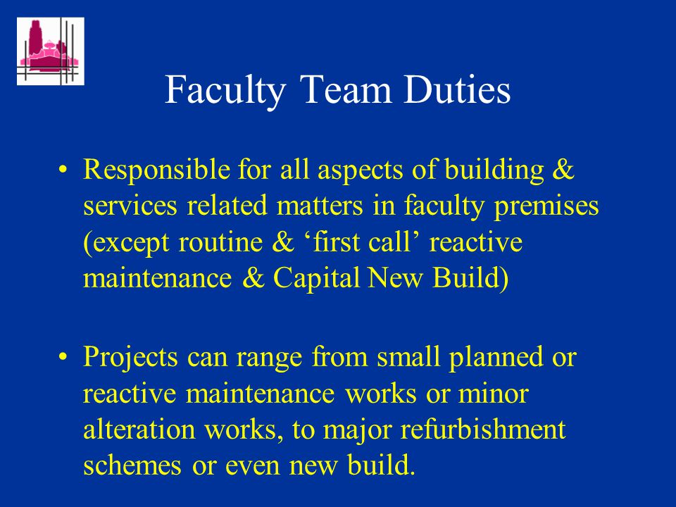 UNIVERSITY BUILDING SERVICES Faculty Team Duties & Design Service presented by Steve Hyde Surveyor / Faculty Team Leader