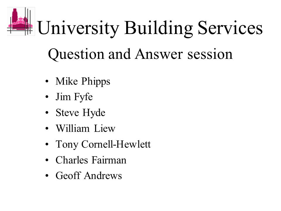 University Building Services This day is more than just an information session We need partners who can work with us to deliver a service to the University Our key needs must be met if you are to continue to be registered with us You are our representative when you come into contact with our customers.