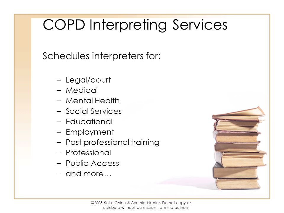 ©2008 Koko Chino & Cynthia Napier. Do not copy or distribute without permission from the authors. COPD Interpreting Services Schedules interpreters fo