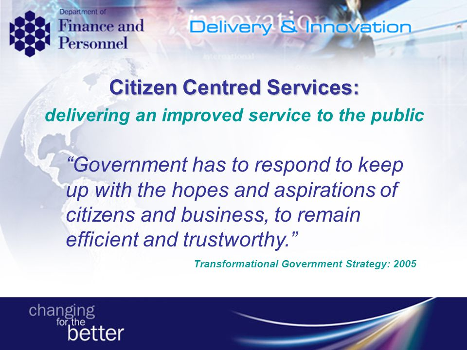 Government has to respond to keep up with the hopes and aspirations of citizens and business, to remain efficient and trustworthy. Transformational Go