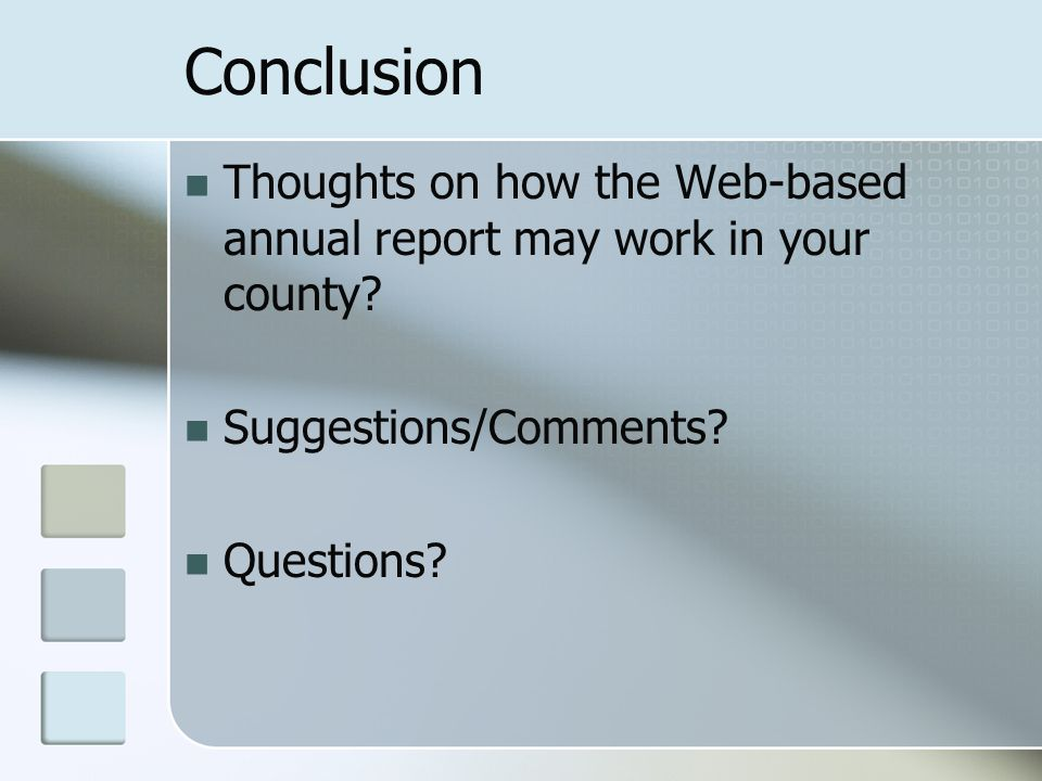 Conclusion Thoughts on how the Web-based annual report may work in your county.