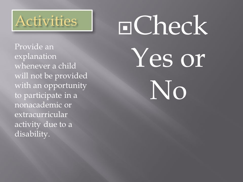 ActivitiesActivities Provide an explanation whenever a child will not be provided with an opportunity to participate in a nonacademic or extracurricular activity due to a disability.