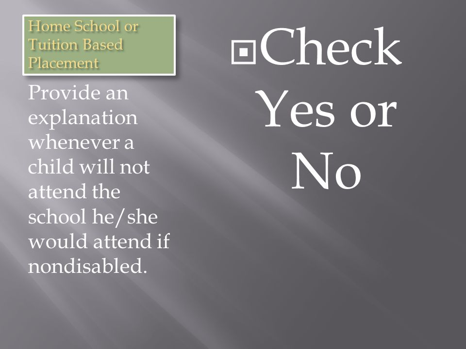 Home School or Tuition Based Placement Provide an explanation whenever a child will not attend the school he/she would attend if nondisabled.