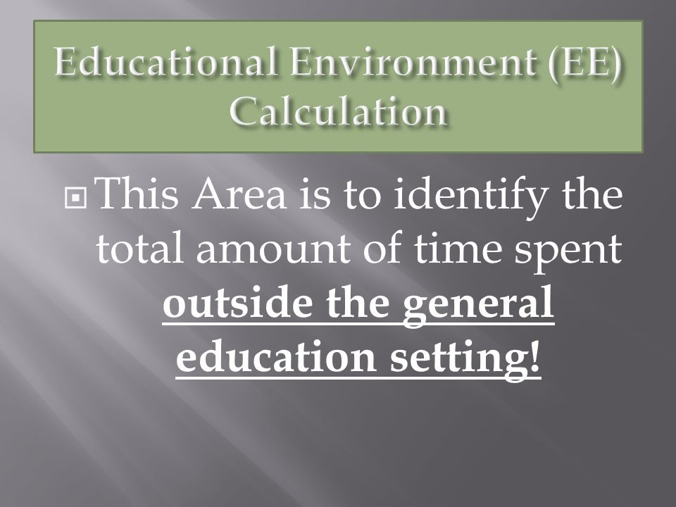 Ages 3-5 Indentify the numbers of minutes Spent in a regular early childhood program and the number of minutes spent receiving special education and related services outside regular early education.