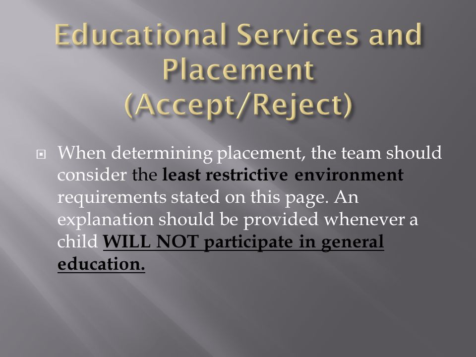 When determining placement, the team should consider the least restrictive environment requirements stated on this page.