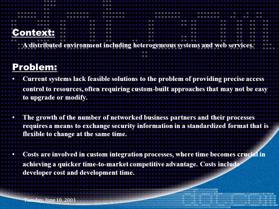 Tuesday, June 10, 2003 Context: A distributed environment including heterogeneous systems and web services. Problem: Current systems lack feasible sol