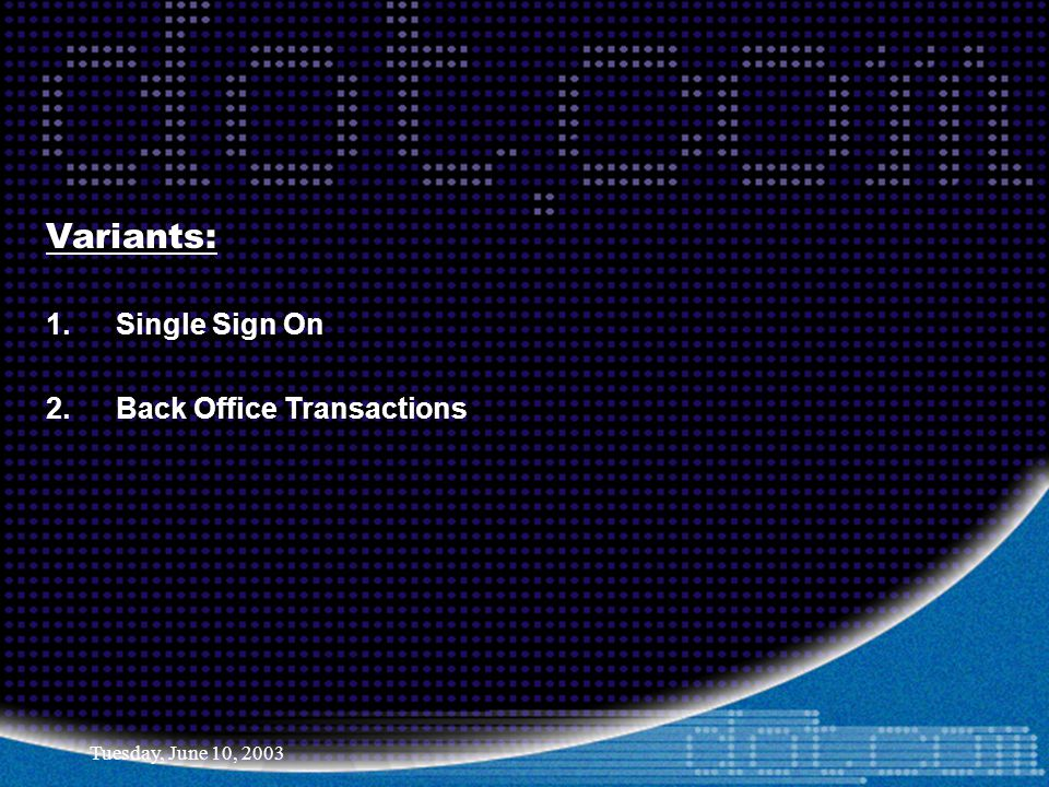 Tuesday, June 10, 2003 Variants: 1.Single Sign On 2.Back Office Transactions