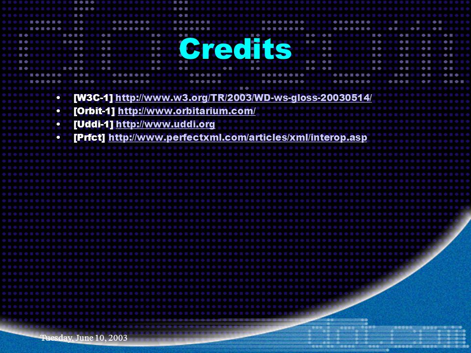 Tuesday, June 10, 2003 Credits [W3C-1]   [Orbit-1]   [Uddi-1]   [Prfct]