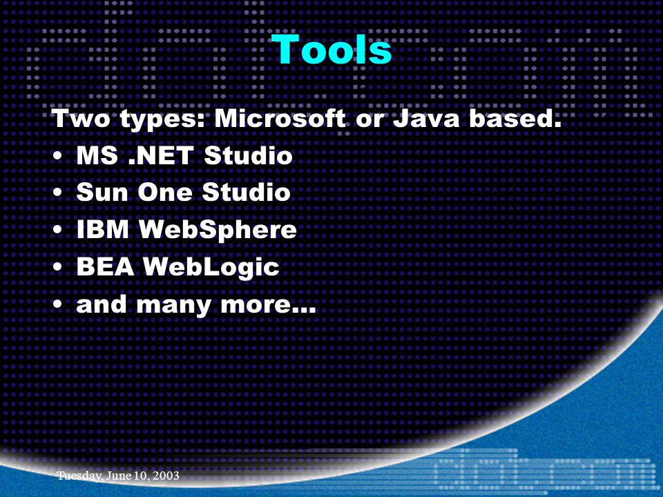 Tuesday, June 10, 2003 Tools Two types: Microsoft or Java based.