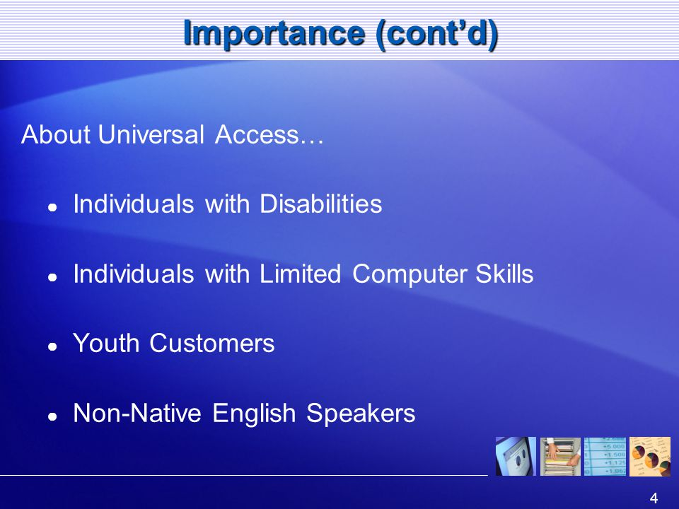 4 Importance (contd) About Universal Access… Individuals with Disabilities Individuals with Limited Computer Skills Youth Customers Non-Native English Speakers