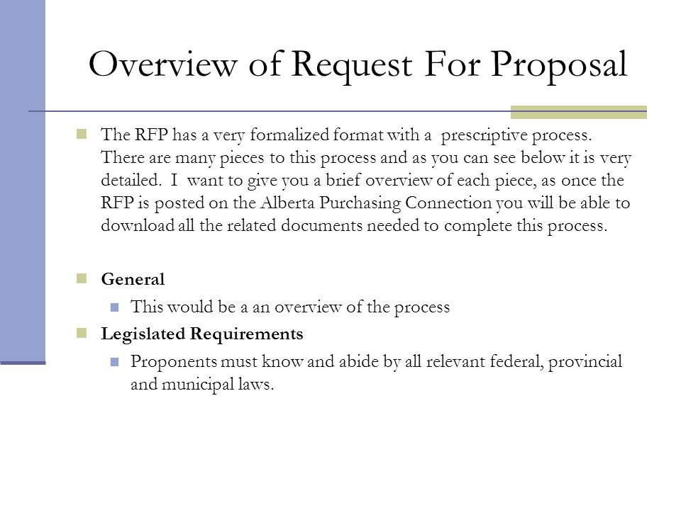 Overview of Request For Proposal The RFP has a very formalized format with a prescriptive process. There are many pieces to this process and as you ca
