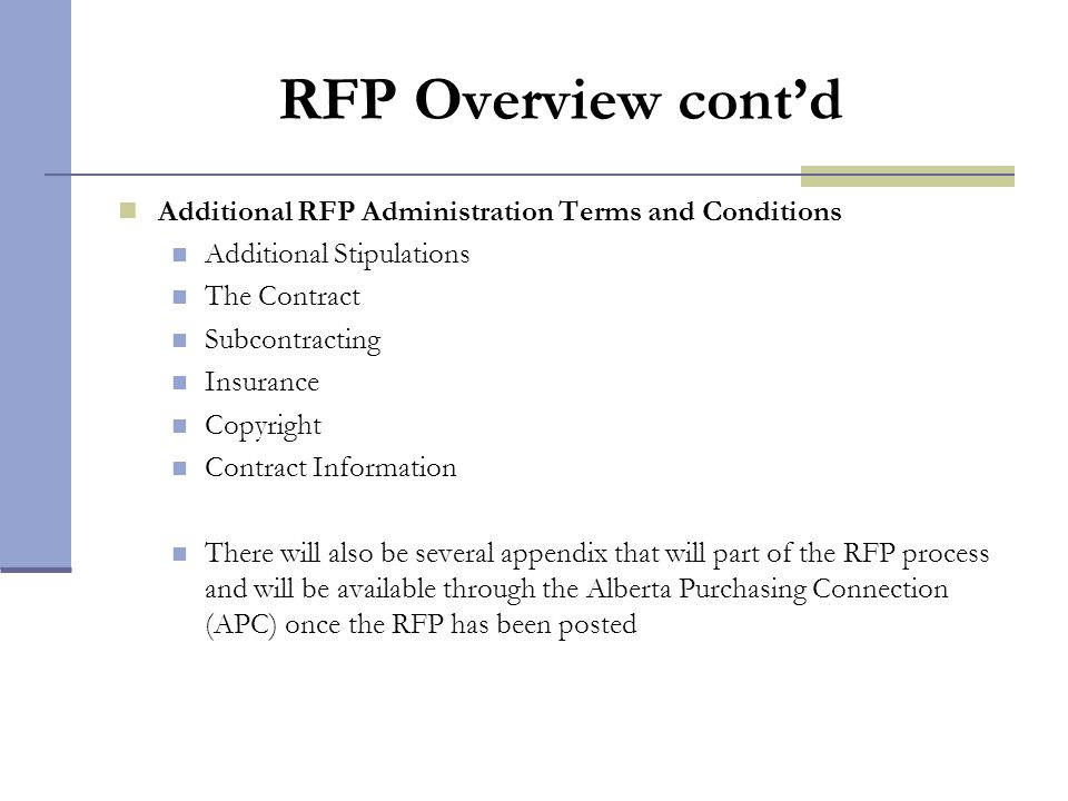 RFP Overview contd Additional RFP Administration Terms and Conditions Additional Stipulations The Contract Subcontracting Insurance Copyright Contract