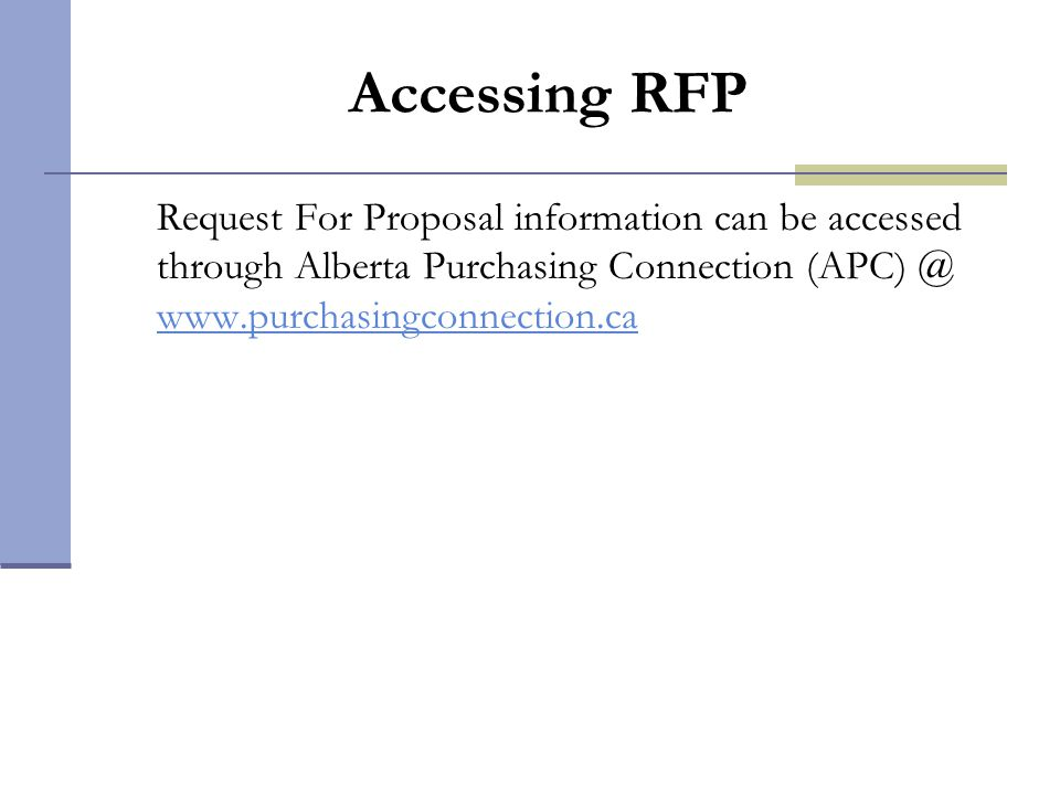 Accessing RFP Request For Proposal information can be accessed through Alberta Purchasing Connection (APC) @ www.purchasingconnection.ca www.purchasin