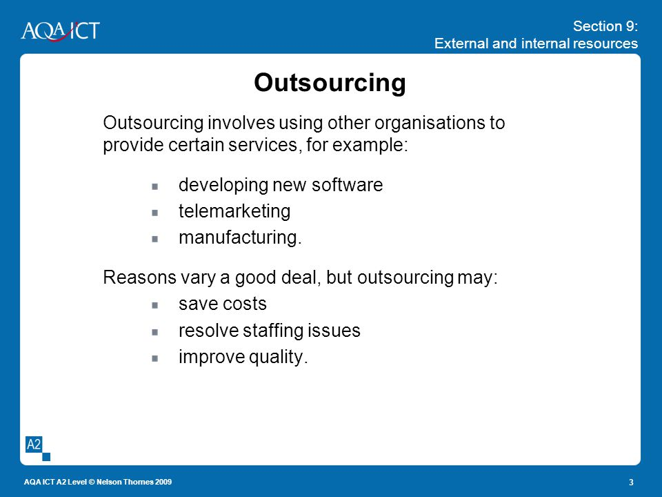 Section 9: External and internal resources AQA ICT A2 Level © Nelson Thornes 2009 3 Outsourcing Outsourcing involves using other organisations to prov