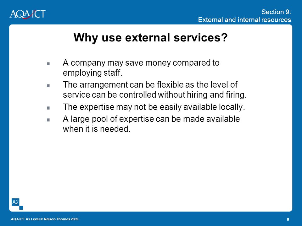 Section 9: External and internal resources AQA ICT A2 Level © Nelson Thornes 2009 8 Why use external services.