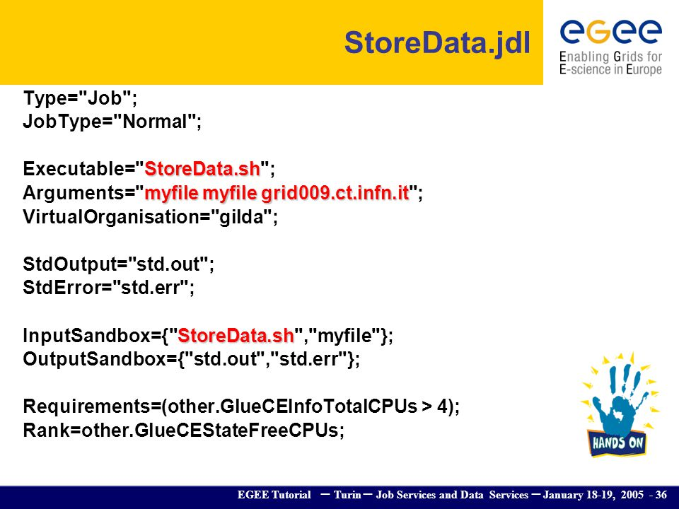EGEE Tutorial – Turin – Job Services and Data Services – January 18-19, 2005 - 36 StoreData.jdl Type=