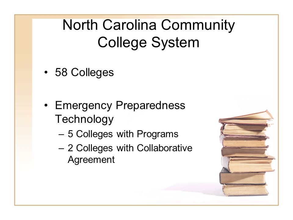 North Carolina Community College System 58 Colleges Emergency Preparedness Technology –5 Colleges with Programs –2 Colleges with Collaborative Agreement