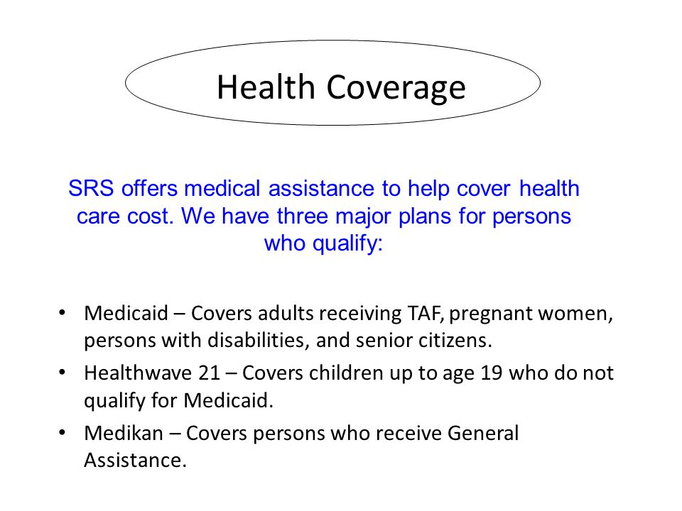 Health Coverage Medicaid – Covers adults receiving TAF, pregnant women, persons with disabilities, and senior citizens.