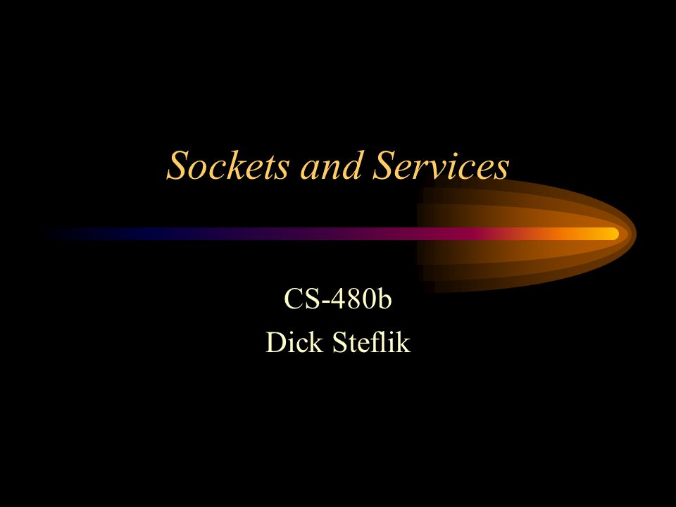 Sockets and Services CS-480b Dick Steflik