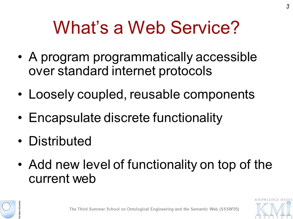 3 The Third Summer School on Ontological Engineering and the Semantic Web (SSSW 05) Whats a Web Service.
