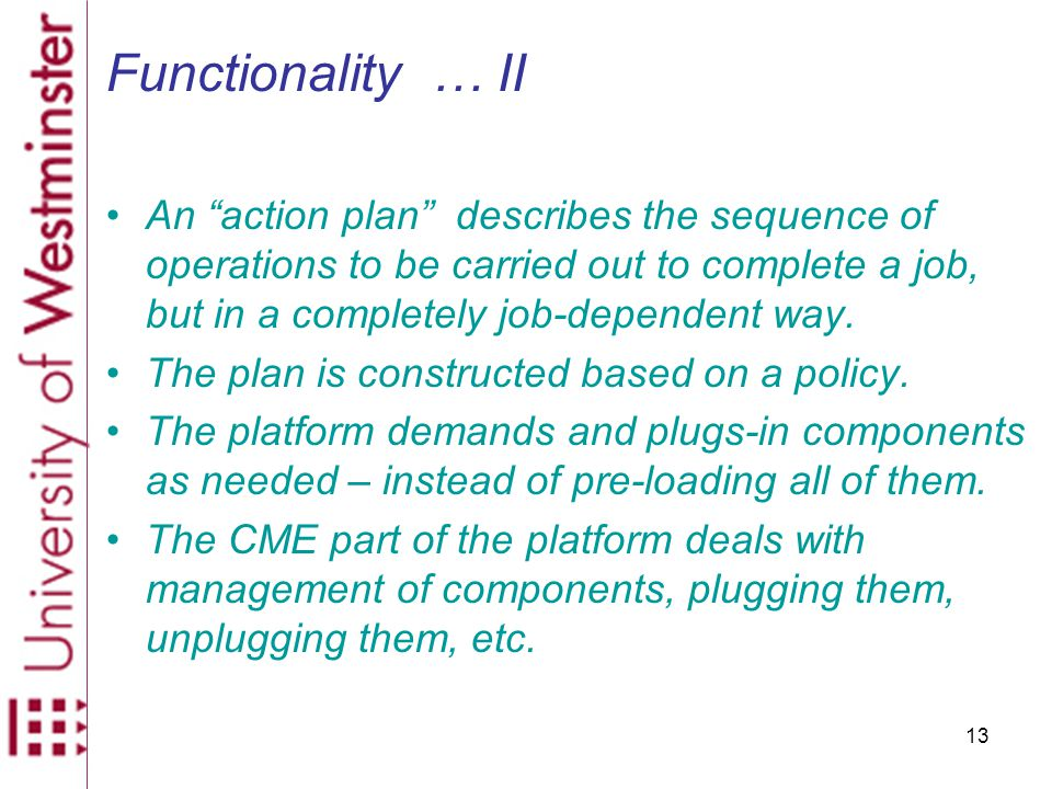 13 Functionality … II An action plan describes the sequence of operations to be carried out to complete a job, but in a completely job-dependent way.