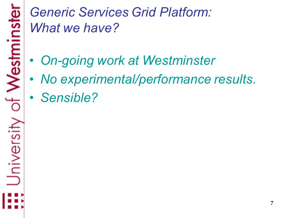 7 Generic Services Grid Platform: What we have.