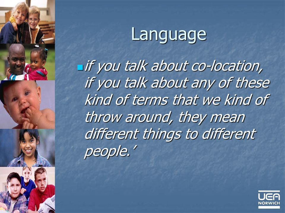 Language if you talk about co-location, if you talk about any of these kind of terms that we kind of throw around, they mean different things to different people.