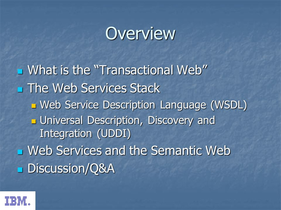 Overview What is the Transactional Web What is the Transactional Web The Web Services Stack The Web Services Stack Web Service Description Language (W