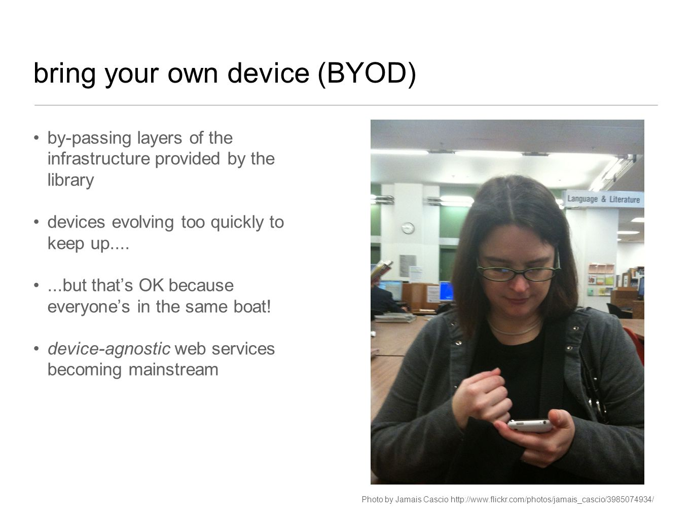 bring your own device (BYOD) by-passing layers of the infrastructure provided by the library devices evolving too quickly to keep up.......but thats O