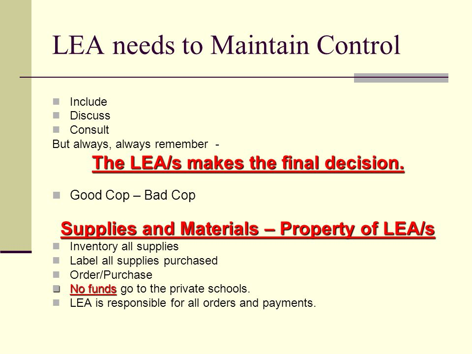 LEA needs to Maintain Control Include Discuss Consult But always, always remember - The LEA/s makes the final decision.