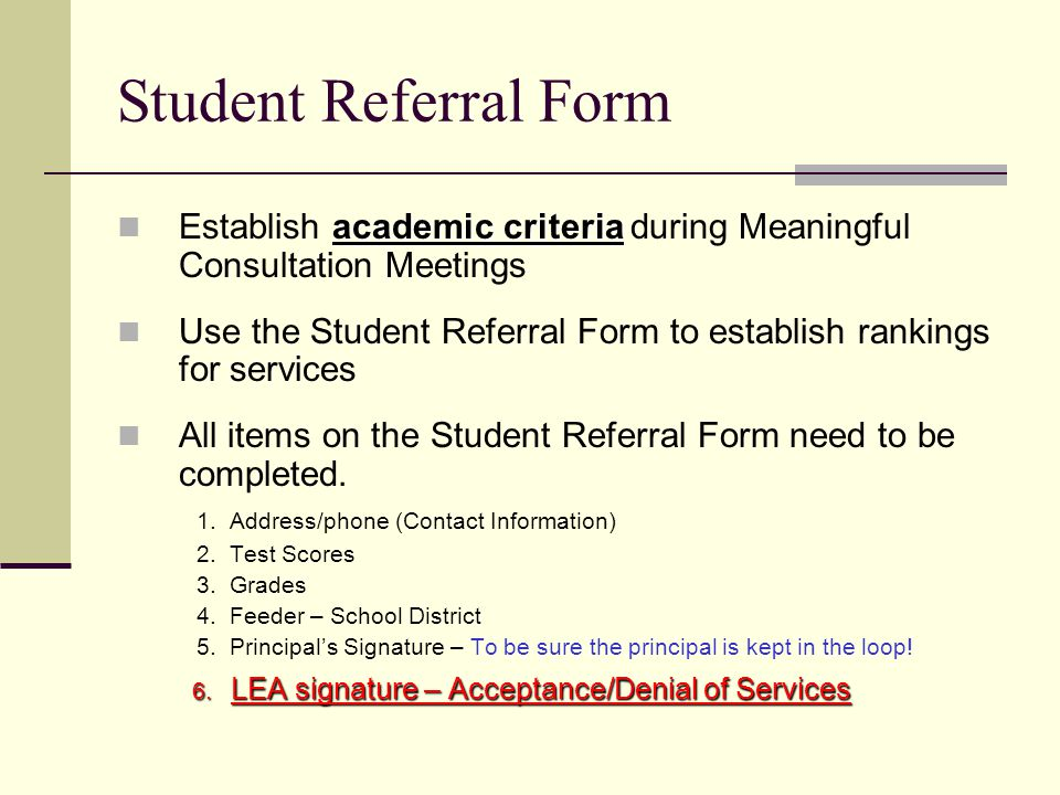 Student Referral Form academic criteria Establish academic criteria during Meaningful Consultation Meetings Use the Student Referral Form to establish rankings for services All items on the Student Referral Form need to be completed.