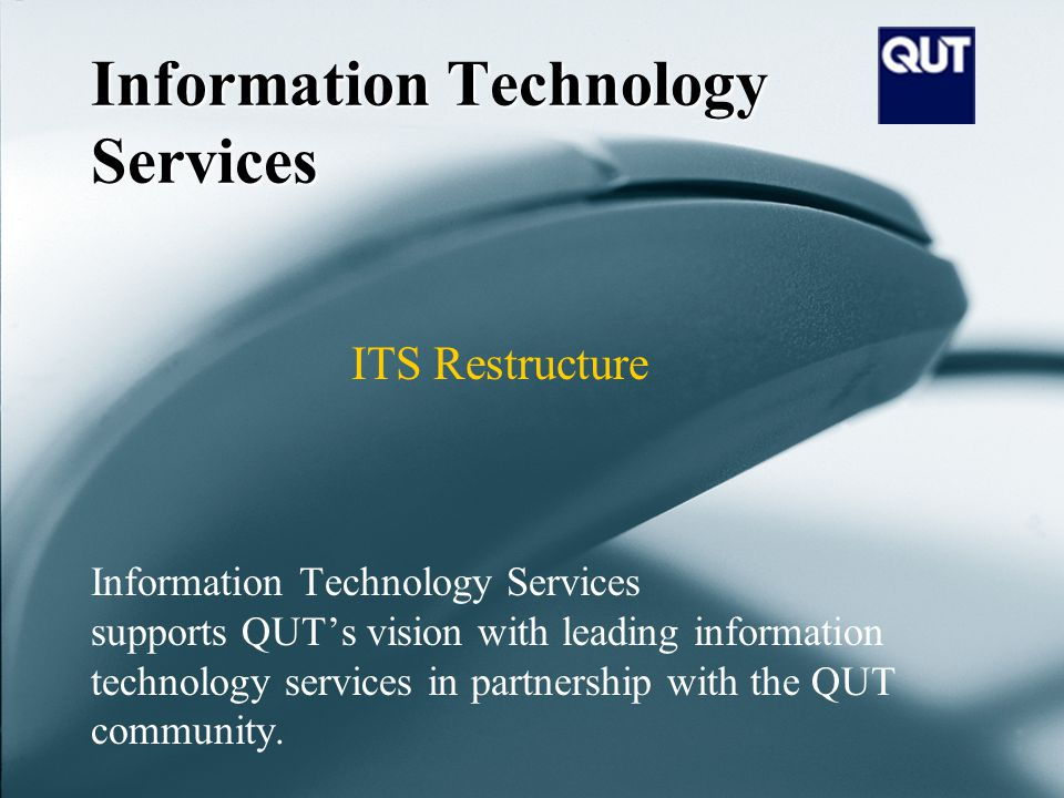 Information Technology Services Information Technology Services supports QUTs vision with leading information technology services in partnership with