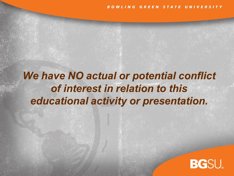 We have NO actual or potential conflict of interest in relation to this educational activity or presentation.