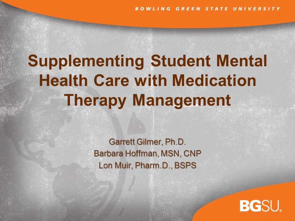 Supplementing Student Mental Health Care with Medication Therapy Management Garrett Gilmer, Ph.D.