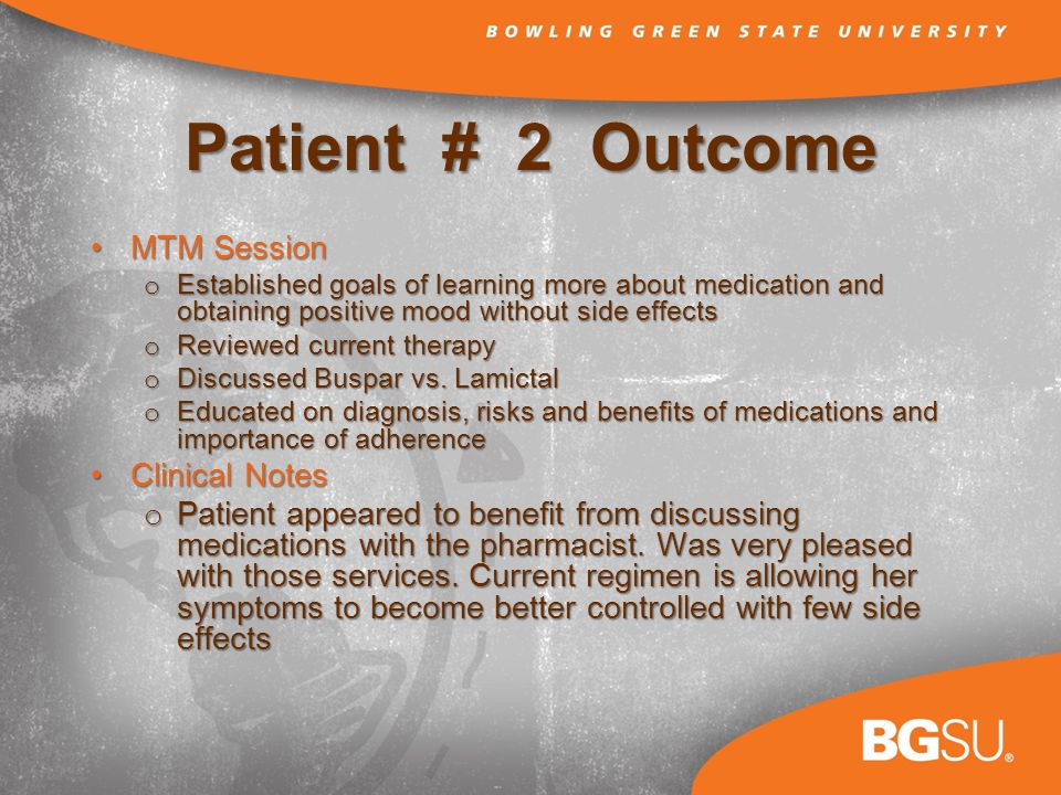Patient # 2 Outcome MTM SessionMTM Session o Established goals of learning more about medication and obtaining positive mood without side effects o Reviewed current therapy o Discussed Buspar vs.