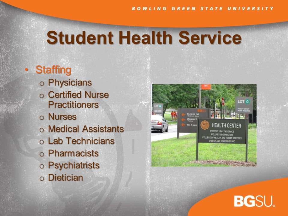 Student Health Service StaffingStaffing o Physicians o Certified Nurse Practitioners o Nurses o Medical Assistants o Lab Technicians o Pharmacists o Psychiatrists o Dietician